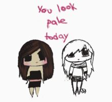 You look pale today...... by iPop