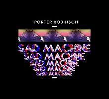 Porter Robinson - Sad Machine by lionheartedx