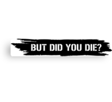 but did you die? Canvas Print