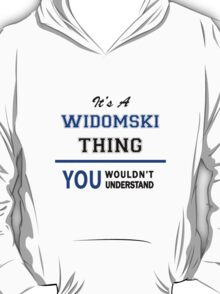 It's a WIDOMSKI thing, you wouldn't understand !! T-Shirt