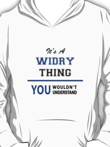 It's a WIDRY thing, you wouldn't understand !! T-Shirt