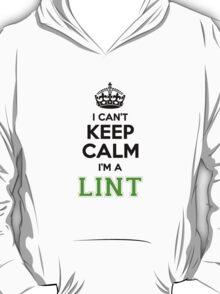 I cant keep calm Im a LINT T-Shirt