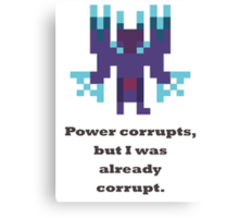 Terrorblade - Power corrupts, but I was already corrupt Canvas Print