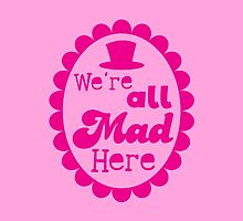 We're ALL MAD here with top hat by jazzydevil