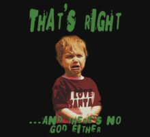 Misc - That's right...and there's no God either. by IWML