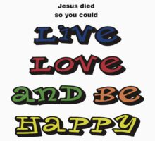 Jesus died so we could Live, Love and be Happy by Sharon Robertson