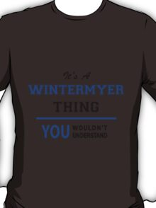 It's a WINTERMYER thing, you wouldn't understand !! T-Shirt