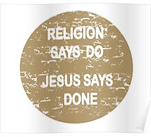 Religion says do - Jesus says done Poster