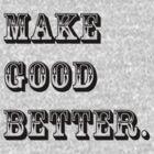Make Good Better by Spyte