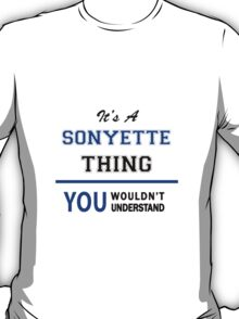 It's a SONYETTE thing, you wouldn't understand !! T-Shirt