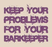 Keep your problems for your barkeeper by buyart