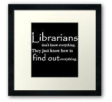 Librarians don't know Everything Framed Print