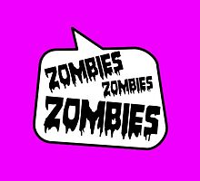 ZOMBIES ZOMBIES ZOMBIES SPEECH BUBBLE by Zombie Ghetto by ZombieGhetto