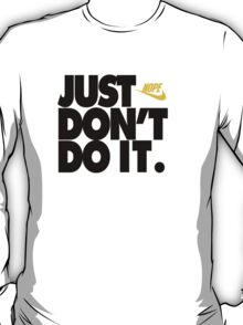 """""""JUST DON'T DO IT."""" T-Shirt"""