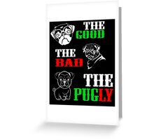 The GOOD The BAD The PUGLY Greeting Card