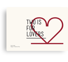 2 IS FOR LOVERS - TYPOGRAPHY EDITION - AVANT GARDE Canvas Print