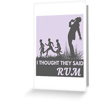 I Thought They Said Rum Greeting Card