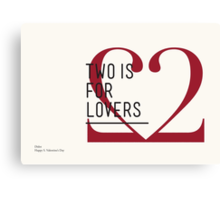 2 IS FOR LOVERS - TYPOGRAPHY EDITION - DIDOT Canvas Print