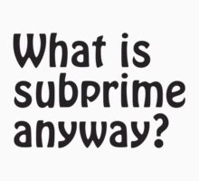 Subprime by trebordesign