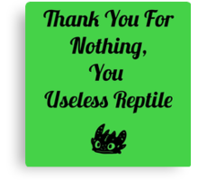 Thank you for nothing, you useless reptile Canvas Print
