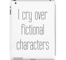 I cry over fictional characters iPad Case/Skin