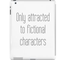 Only attracted to fictional characters iPad Case/Skin
