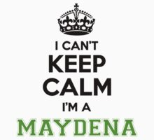 I cant keep calm Im a Maydena T-Shirt