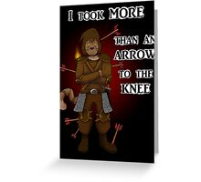 More than an arrow to the knee Greeting Card