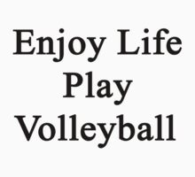 Enjoy Life Play Volleyball  T-Shirt