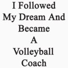 I Followed My Dream And Became A Volleyball Coach  by supernova23