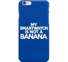 My smartwatch is not a banana iPhone Case/Skin
