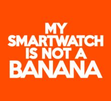 My smartwatch is not a banana Kids Clothes