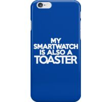 My smart watch is also a toaster iPhone Case/Skin