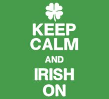 KEEP CALM AND IRISH ON by awesomegift