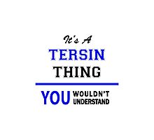 It's a TERSIN thing, you wouldn't understand !! Photographic Print
