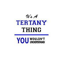 It's a TERTANY thing, you wouldn't understand !! Photographic Print