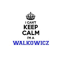 I cant keep calm Im a WALKOWICZ Photographic Print