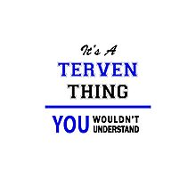 It's a TERVEN thing, you wouldn't understand !! Photographic Print