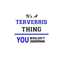 It's a TERVERRIS thing, you wouldn't understand !! Photographic Print