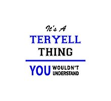 It's a TERYELL thing, you wouldn't understand !! Photographic Print