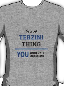 It's a TERZINI thing, you wouldn't understand !! T-Shirt