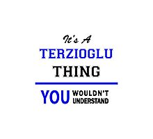 It's a TERZIOGLU thing, you wouldn't understand !! Photographic Print