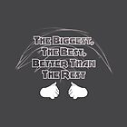 The Biggest, The Best, Better Than The Rest by Daniel Bevis