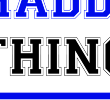 It's a THADDIS thing, you wouldn't understand !! Sticker