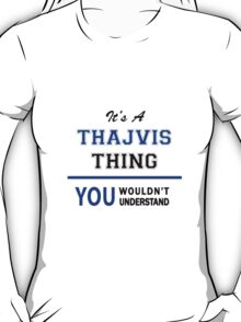 It's a THAJVIS thing, you wouldn't understand !! T-Shirt