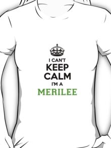 I cant keep calm Im a Merilee T-Shirt