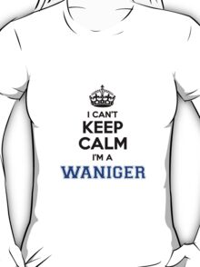 I cant keep calm Im a WANIGER T-Shirt