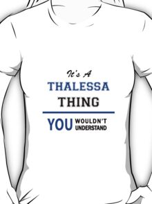 It's a THALESSA thing, you wouldn't understand !! T-Shirt