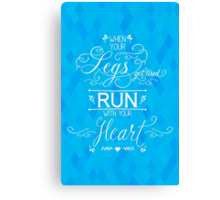 When your legs get tired, Run with your Heart Canvas Print