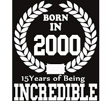 Born In 2000 15 Years Of Being Incredible Photographic Print